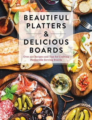 Beautiful Platters & Delicious Boards