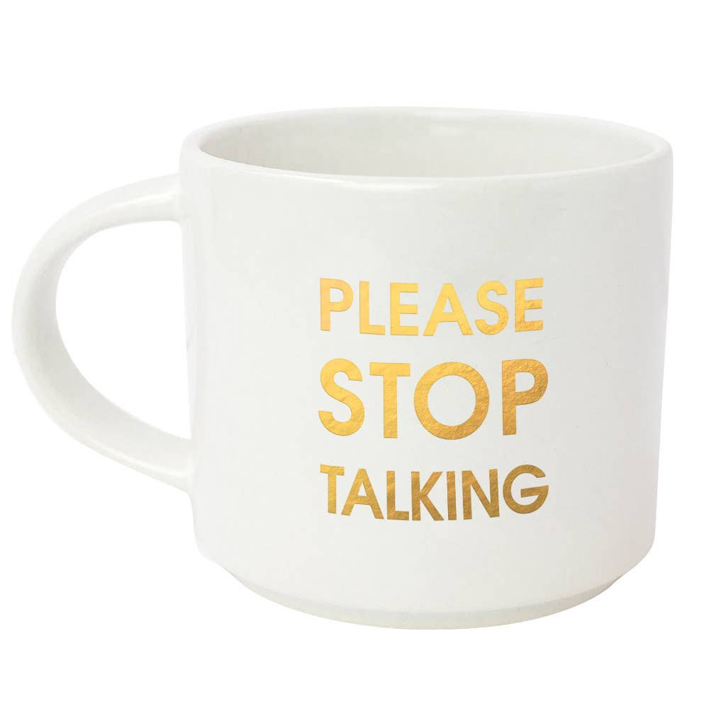 "Start your day with some fun! This ""Please Stop Talking"" gold foil imprint mug from Chez Gagne is perfect for your coffee, tea or wine.  Oversize 16oz. Ceramic Mug Gold Foil Lettering Stackable Hand Wash Only. Do Not Microwave."