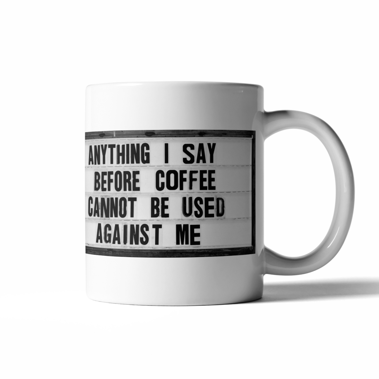 Anything I say before coffee cannot be used against me. Start your day with a little fun with these perfectly sized 16 oz coffee mugs.   16 oz  microwave and dishwasher safe