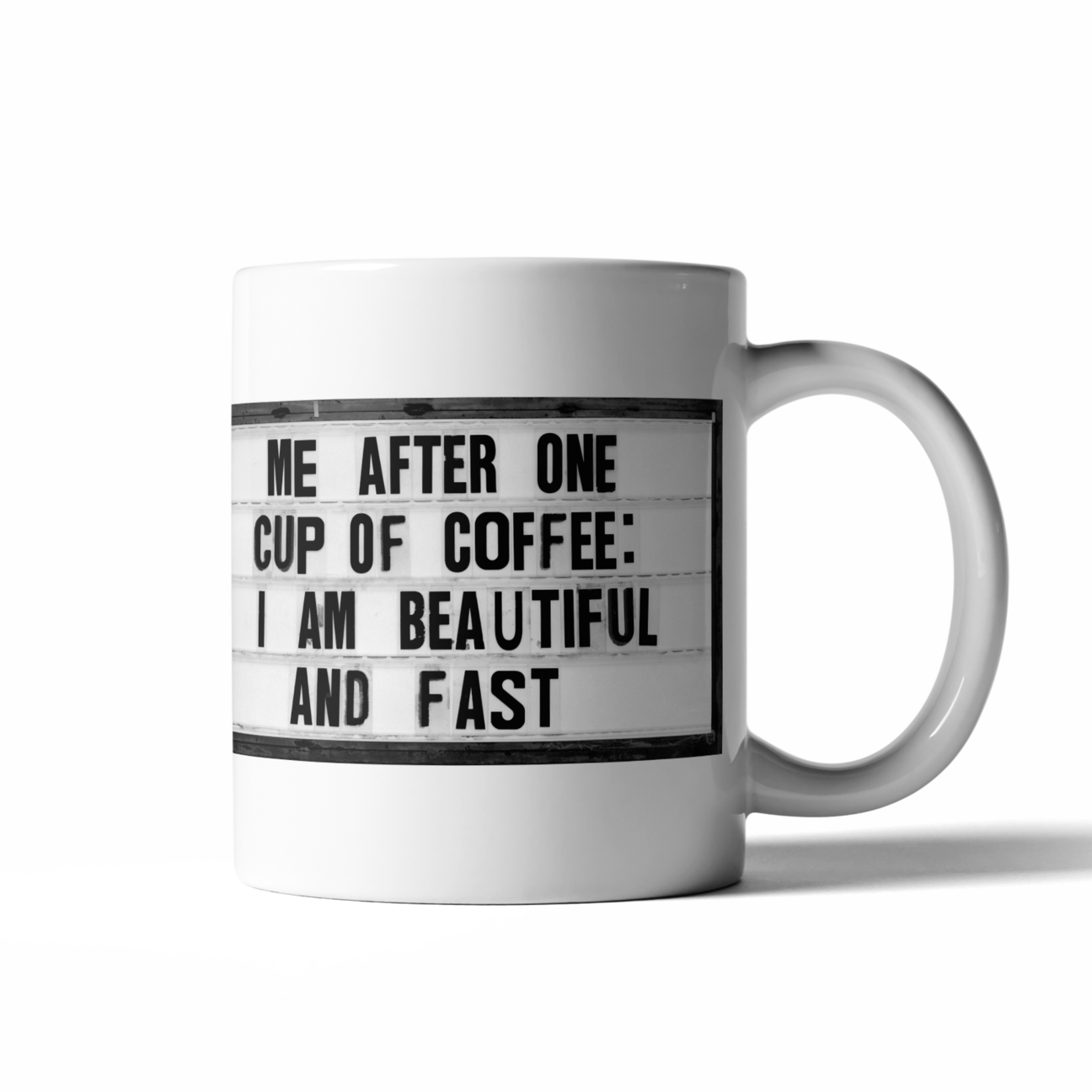 Me after one cup of coffee: I am beautiful and fast  Start your day with a little fun with these perfectly sized 16 oz coffee mugs.   16 oz  microwave and dishwasher safe