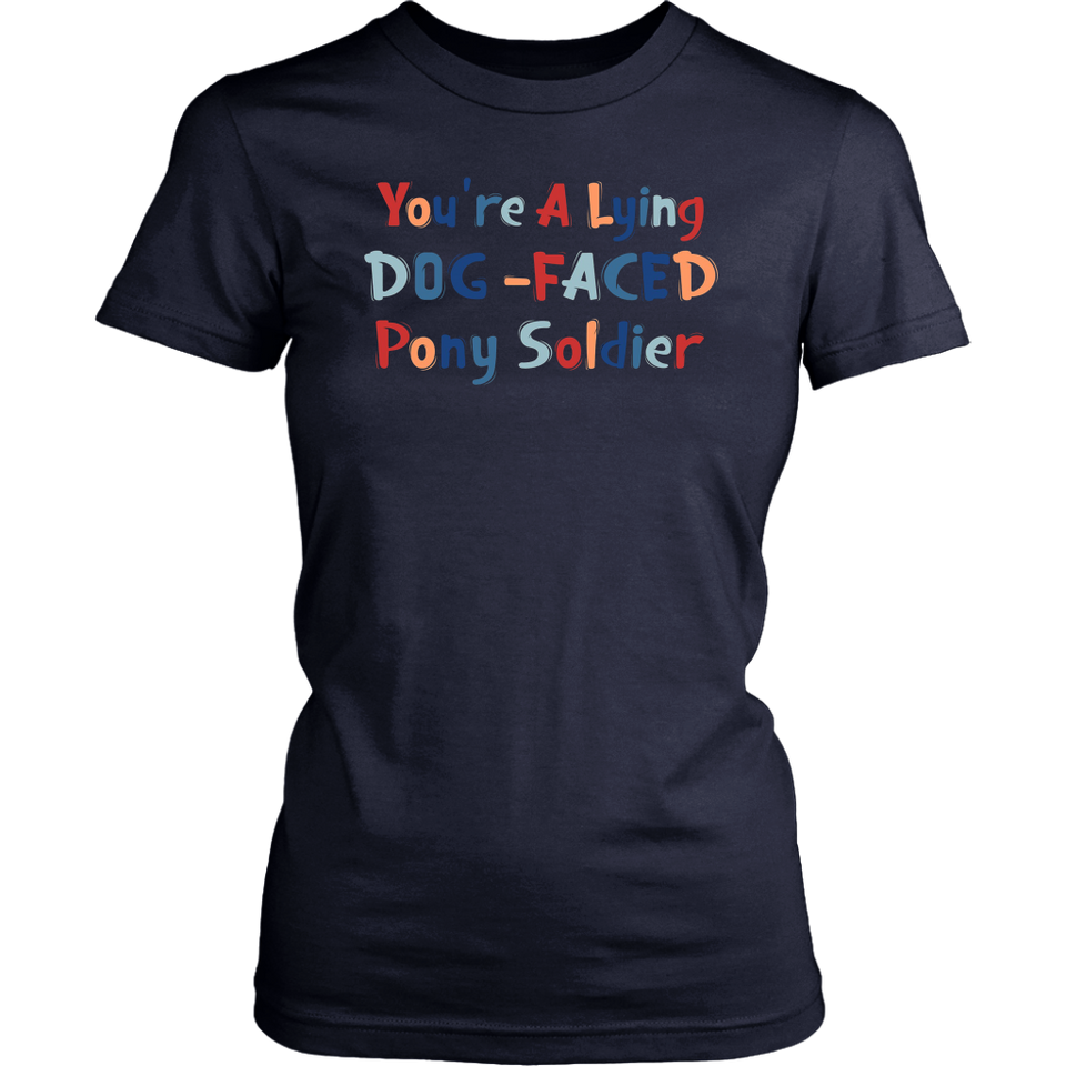 YOU'RE A LYING DOG FACED PONY SOLDIER SHIRT