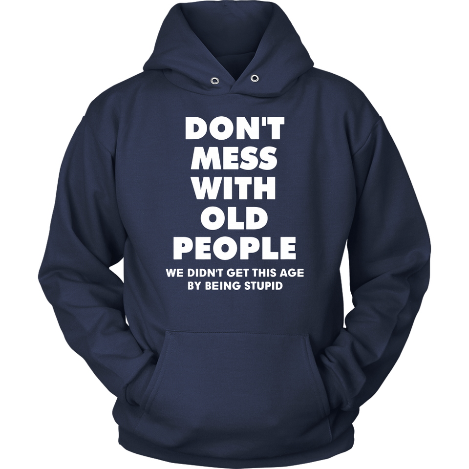 Don't mess with old people we didn't get this age by being stupid shirt