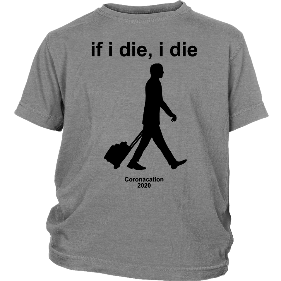 If i Die - i Die Coronacation 2020 Shirt
