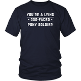 YOU'RE A LYING DOG FACED PONY SOLDIER - Joe Biden Funny Shirt