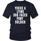 YOU'RE A LYING DOG FACED PONY SOLDIER Funny Biden Quote T-Shirt