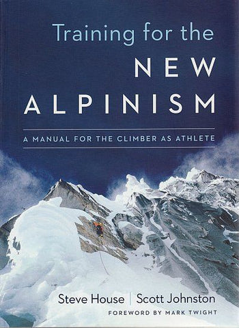 Training for the New Alpinism A Manual for the Climber as Athlete - Overhang Ltd