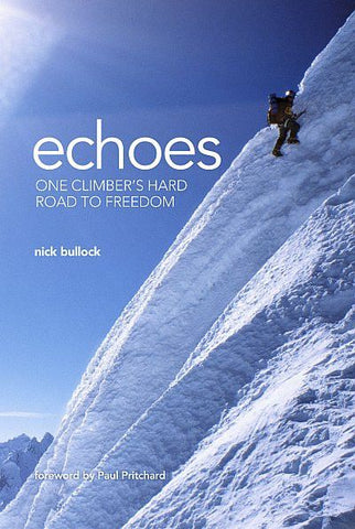 Echoes - Nick Bullock One Climber's Hard Road to Freedom - Overhang Ltd