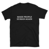 Make People Human Again -Limited Edition T-Shirt