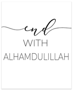 End with Alhamdulilah - Minimalist - HAYA Home Decor