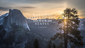 National Parks of the Lower 48 States: A Primer