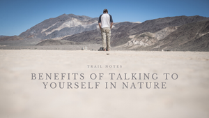 Benefits of Talking to Yourself in Nature