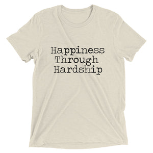 Happiness Through Hardship T-Shirt