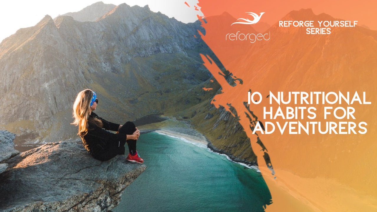 10 Healthy Nutritional Habits For the Adventurer, the Traveler, or the Lifestyle Entrepreneur