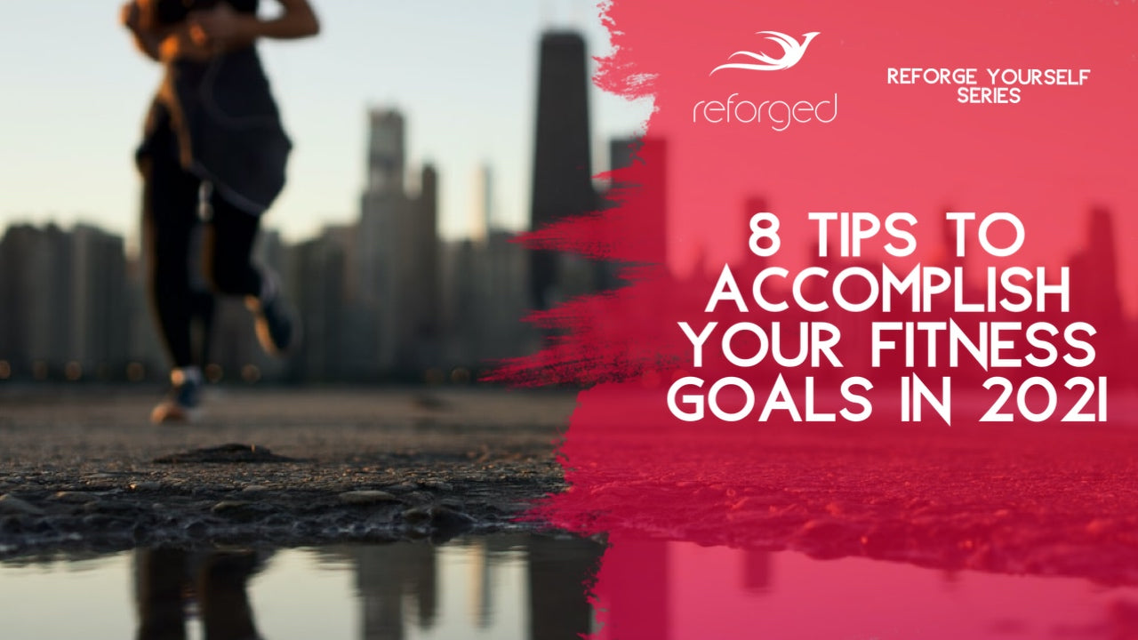 8 Tips to Accomplish Your Fitness Goals In 2021