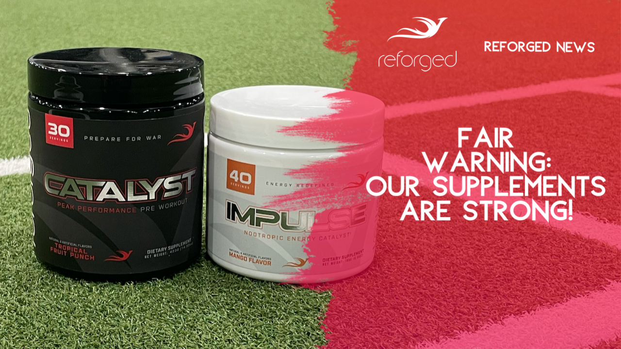 Fair Warning: Our Supplements Are STRONG!