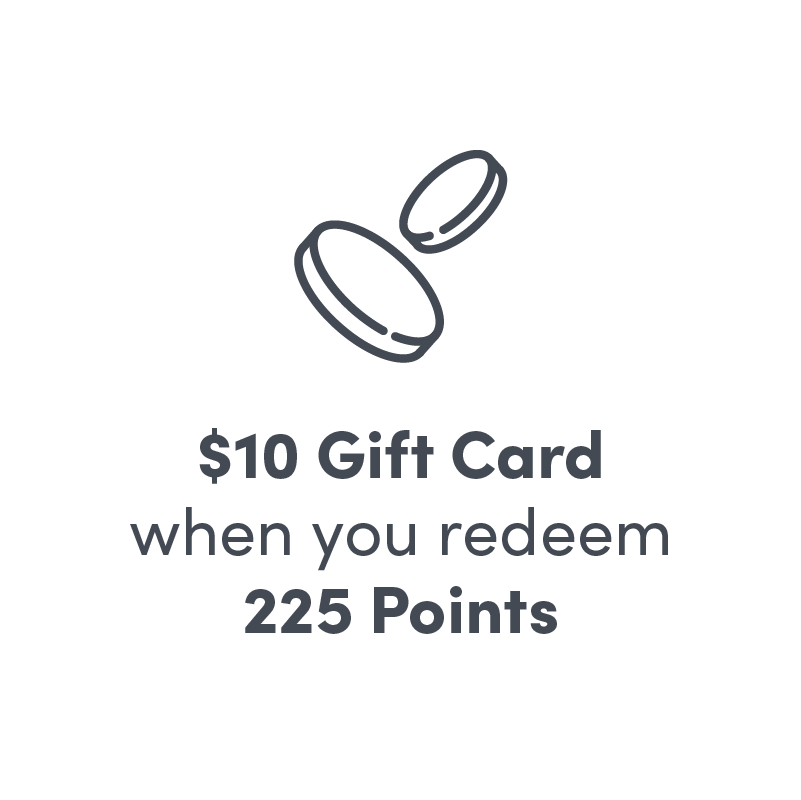 $10 Gift Card when you redeem 225 points