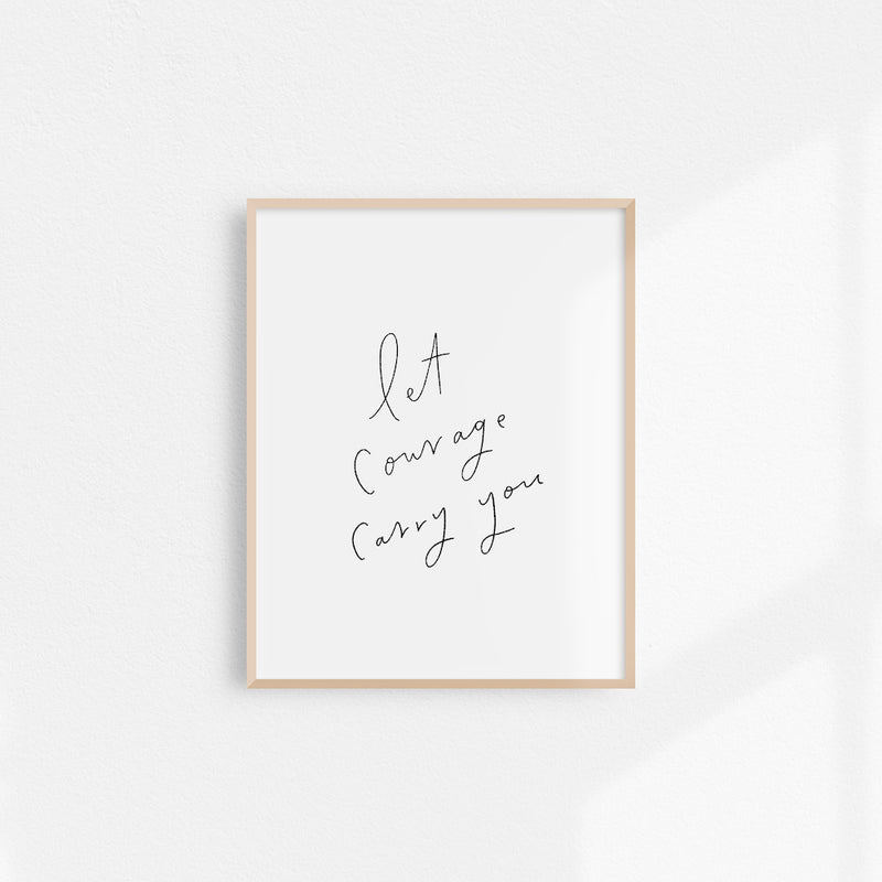 Let Courage Carry You Art Print