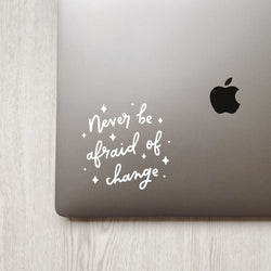 Never Be Afraid Of Change Quote Decal