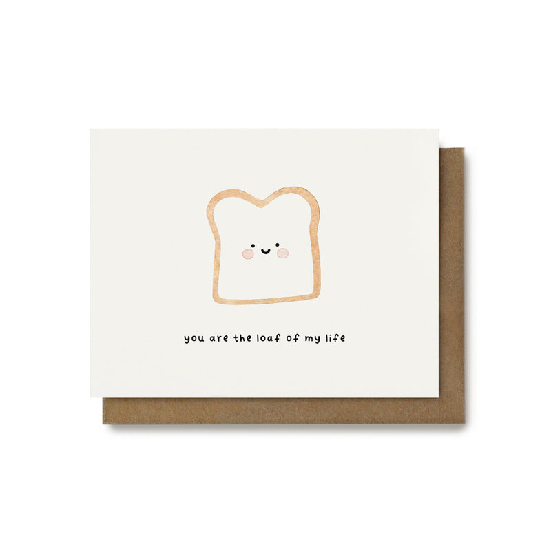You Are The Loaf Of My Life Pun Card