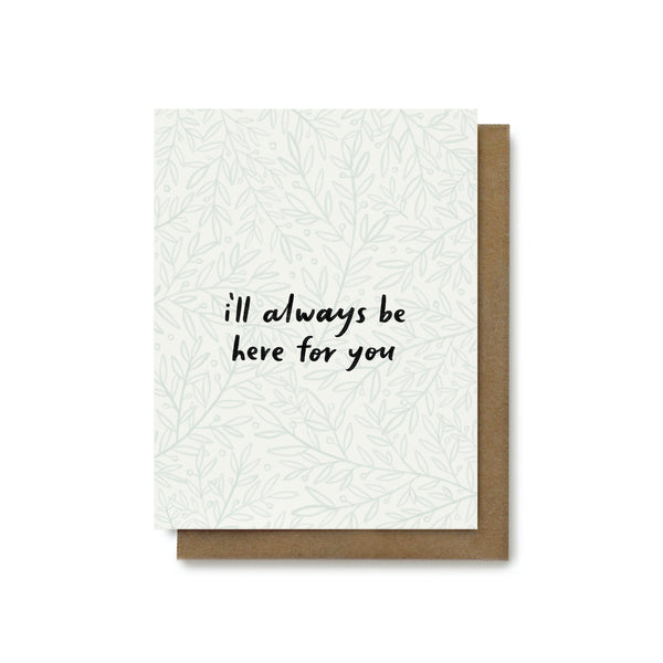 I'll Always Be Here For You Card
