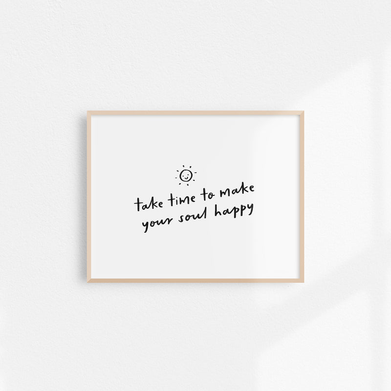 Take Time To Make Your Soul Happy Art Print