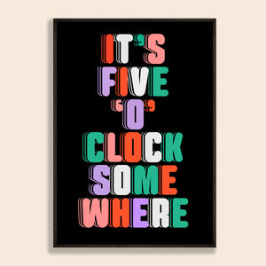 It's 5 'O' Clock Somewhere Print