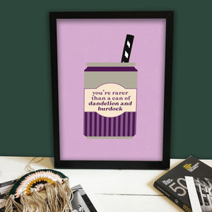 Rarer Than A Can Of Dandelion & Burdock Print