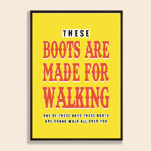 These Boots Are Made For Walking Print
