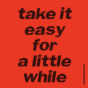 Take It Easy For A Little While Print