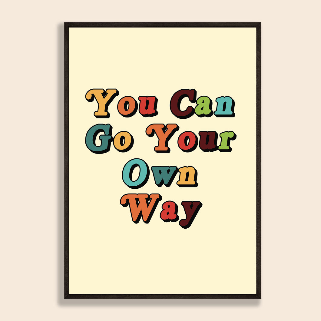You Can Go Your Own Way Print