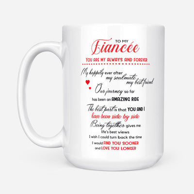 To my fiancée coffee mug - You are my always and forever - Gift for her, girlfriend - Birthday gifts, anniversary gifts - Mug with quotes - 914