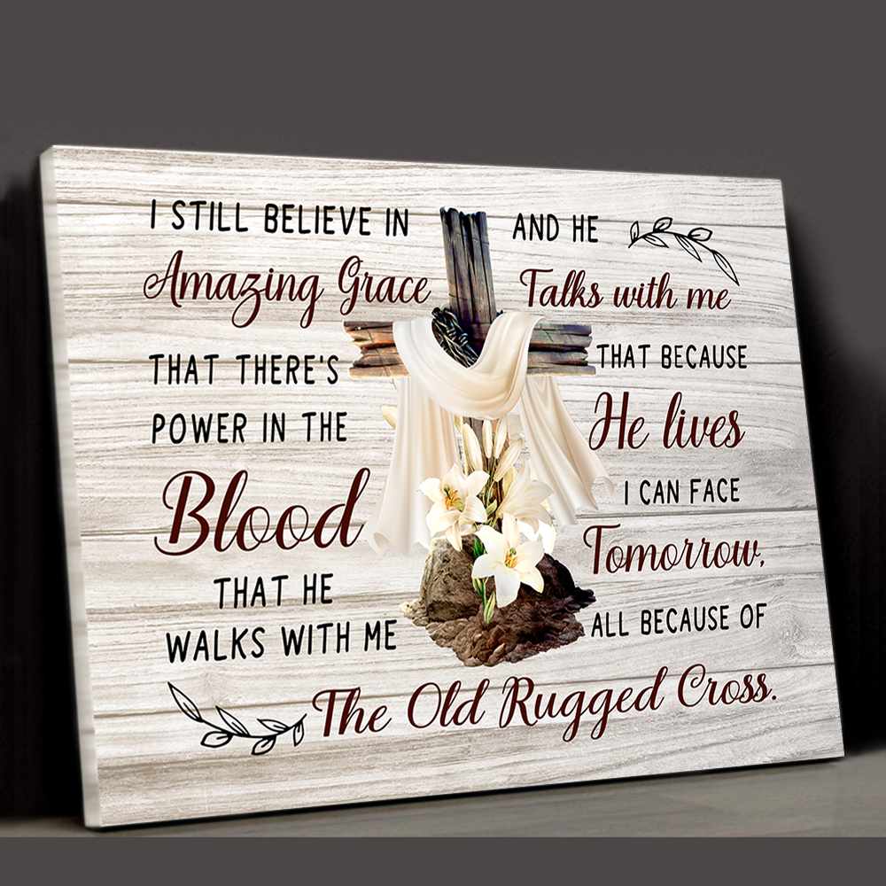 Printed Canvas - I Still Believe in Amazing Grace - Old Rugged Cross Canvas - Christian Canvas - Wall Art