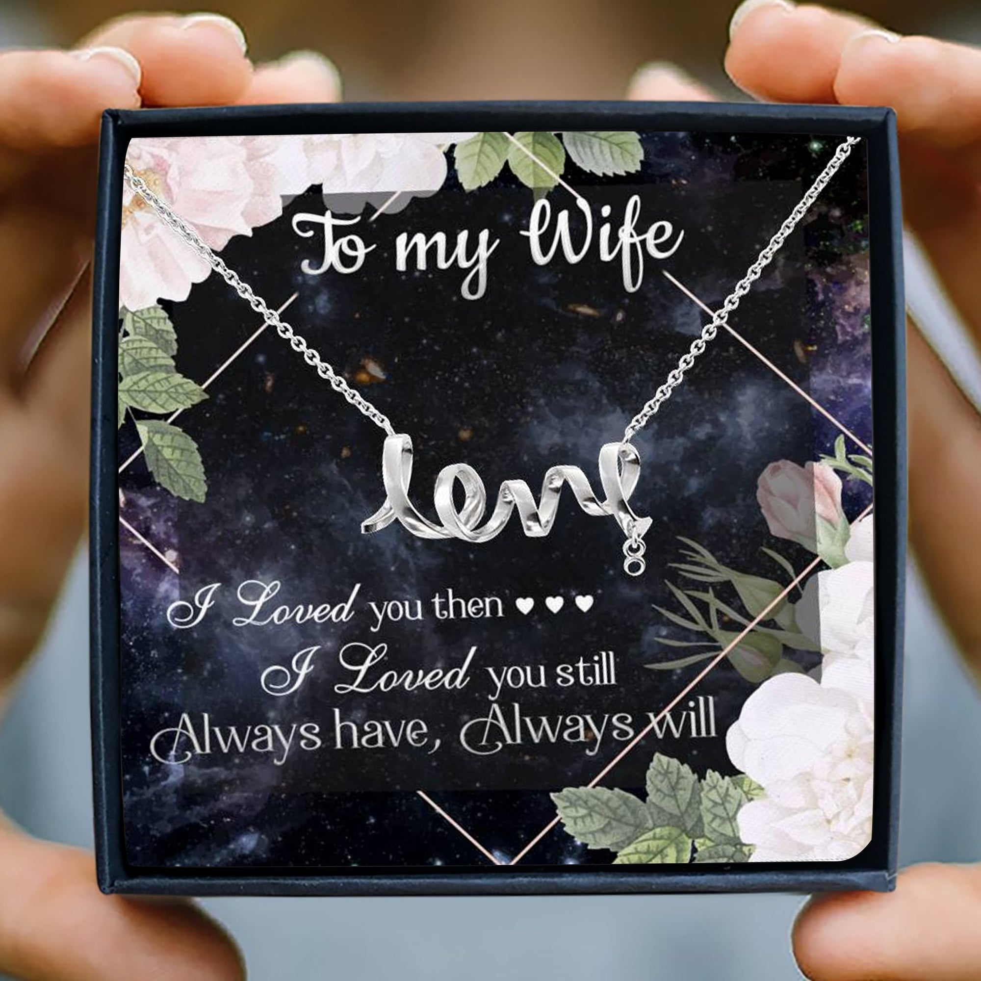To my wife necklace - I loved you then, I love you still - Gift for her, anniversary gifts - Scripted love necklace with message card - 8920