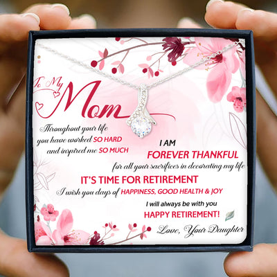 To my Mom necklace - Happy Retirement! - Gift for Mom - Alluring Beauty Necklace - 8503