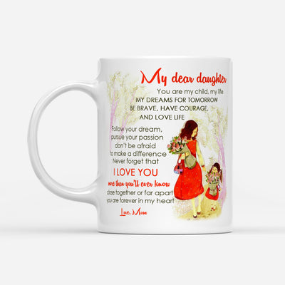 To my daughter coffee mug - Be brave, have courage and love life - Gift for daughter from mother - Birthday Gifts, mug with quotes - 783