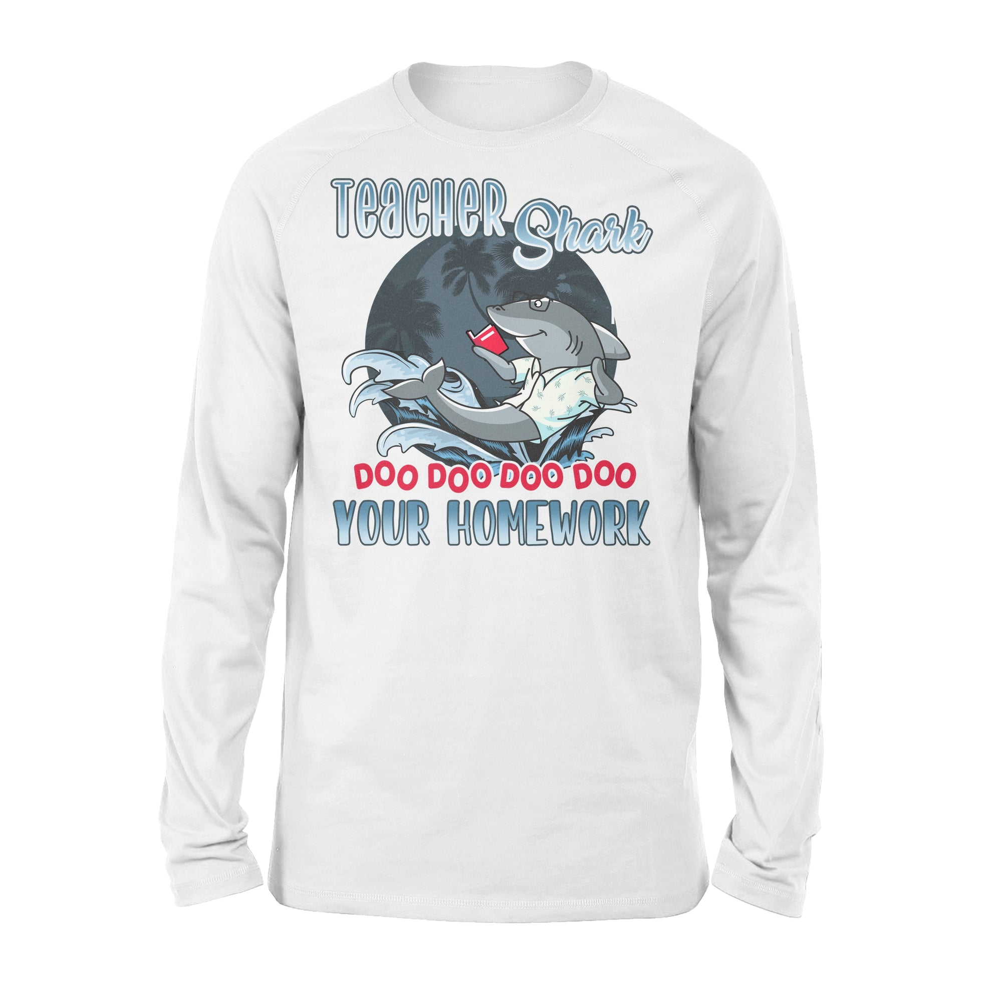Teacher Shark, Do Your Homework - Classic Long Sleeve - Back To School T-shirt, Gift For Teachers - 455