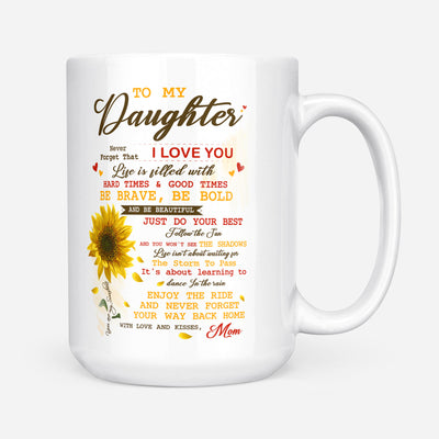 To my daughter coffee mug, sunflower mug - Never forget that I love you - Gift for daughter from mother - Birthday Gifts - Mug with quotes - 152