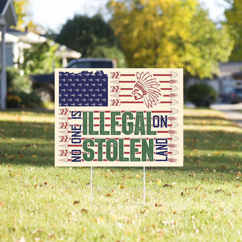 No one is Illegal on Stolen Land - Equality for Everyone - Outdoor Decoration, Yard Sign - 8311