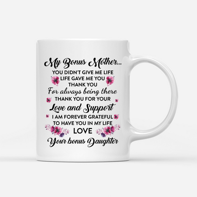 Personalized Custom Coffee Mug – You Didn't Give Me Life But Life Gave Me You – Gift For Step Mother, Mug With Quotes, Birthday Gifts - 2536