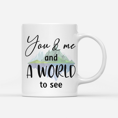 Personalized Custom Coffee Mug - Traveling Couple - You & Me And A World To See - Gift For Him/Her - 7704