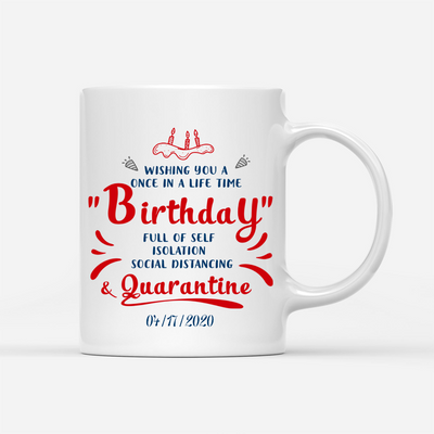 Personalized Custom Coffee Mug - Birthday Gift For Boy, For Girl, For Your Friend - Quarantine Birthday, Funny Gifts - 0888