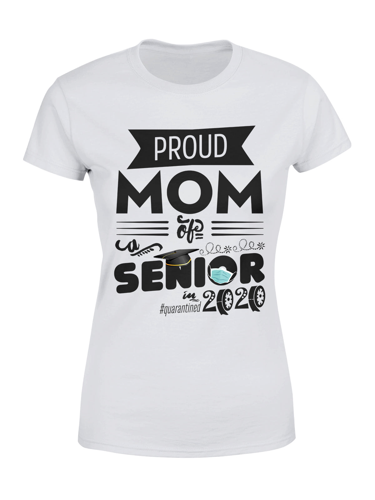 Standard Women's T-shirt - Proud Mom Of A Senior 2020 Quarantined - Quarantine Women T-shirt, Mom Of Senior, Senior 2020