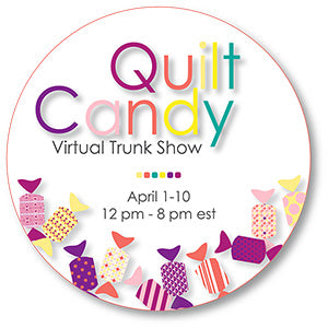 Quilters Candy Virtual Trunk Show April 1 - 10 2020