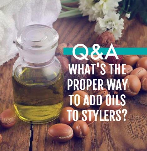 WHAT'S THE PROPER WAY TO ADD OILS TO STYLERS?