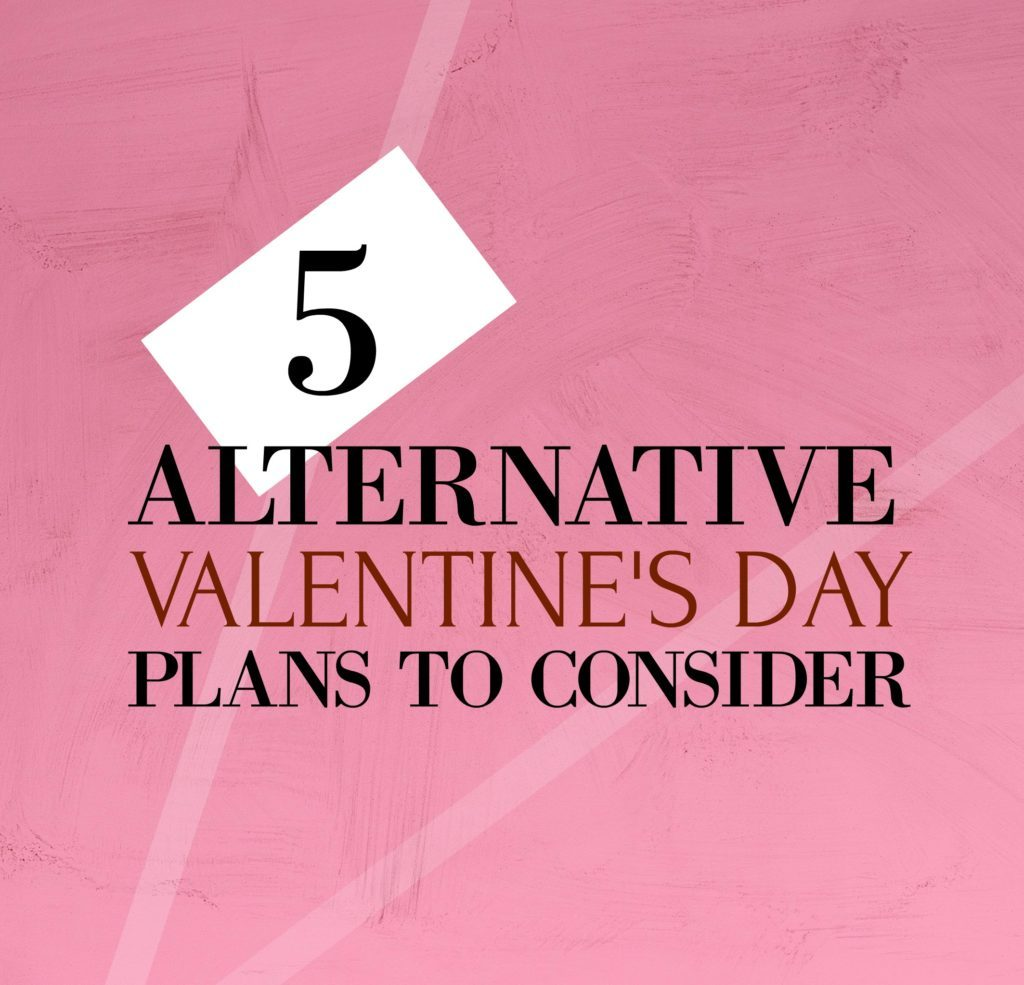 5 Non-Romantic V-Day Plans to Consider