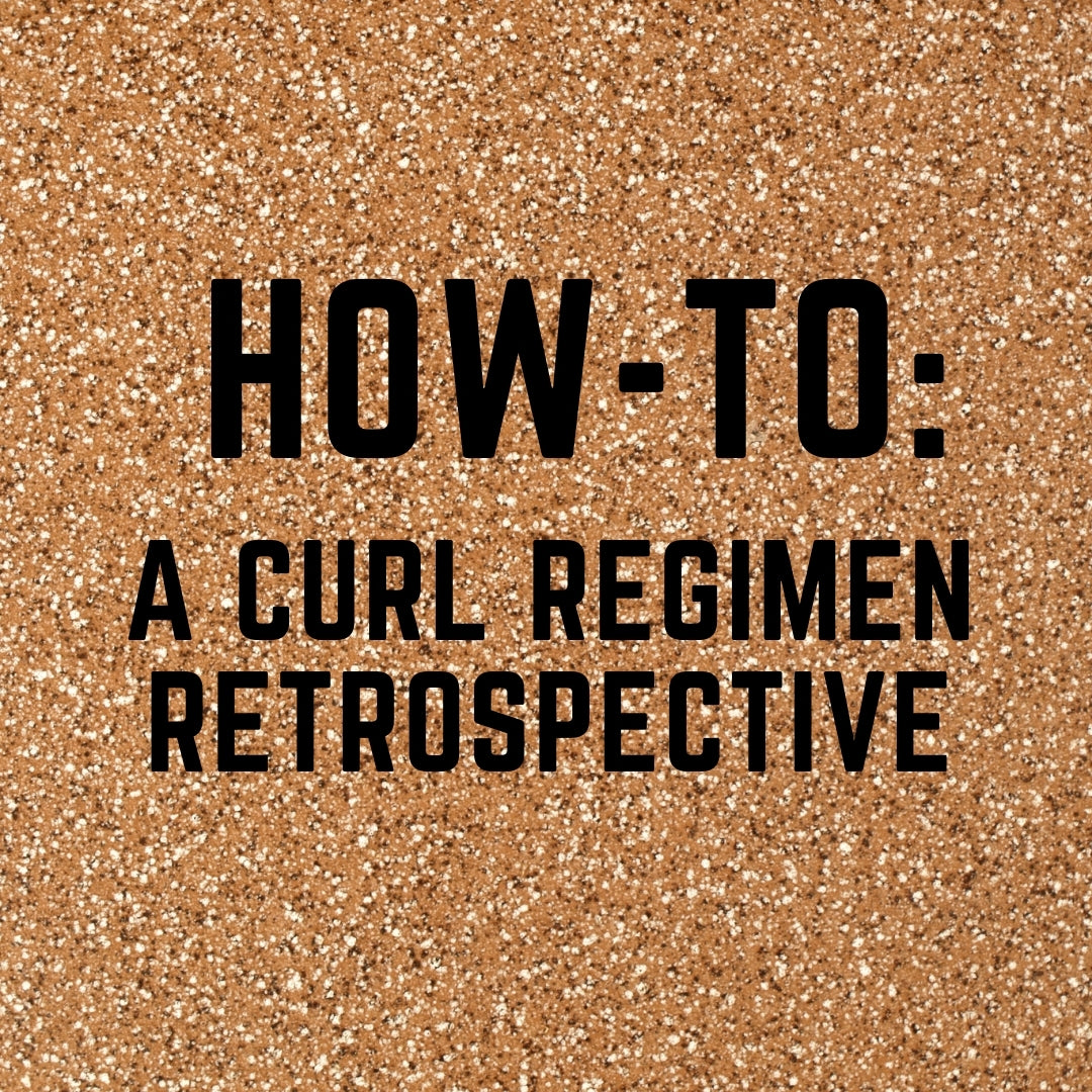 HOW-TO: A CURL REGIMEN RETROSPECTIVE