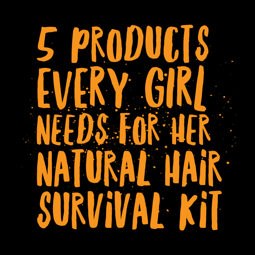 What's In Your Natural Hair Survival Kit?