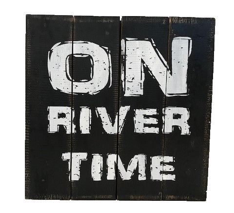 sign - on river time - black distress/white letter - 30cm x 30cm