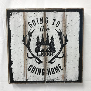 """Going to the Woods is Going Home"" Sign"