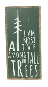 sign - I am most alive among the tall trees - 20x40cm
